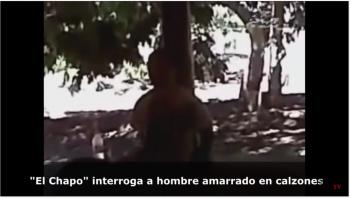 'El Chapo' interroga a hombre 'semidesnudo' amarrado VIDEO